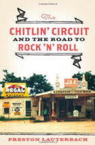 The Chitlin' Circuit and the Road to Rock 'n' Roll by Preston Lauterbach