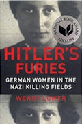 Wendy Lower- Hitler   s Furies: German Women in the Nazi Killing Fields