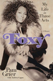 Foxy My Life in Three Acts by Pam Grier, Andrea Cagan