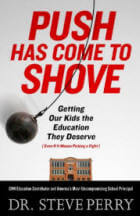 Push Has Come to Shove: Getting Our Kids the Education They Deserve (Even If It Means Picking a Fight) by Dr. Steve Perry