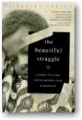 Beautiful Struggle: A Father, Two Sons, and an Unlikely Road to Manhood