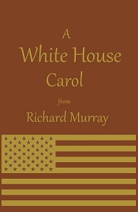 A White House Carol by Richard Murray v2 small.jpg