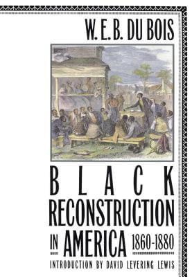 Black Reconstruction In America, 1860-1880 by W.E.B. Du Bois