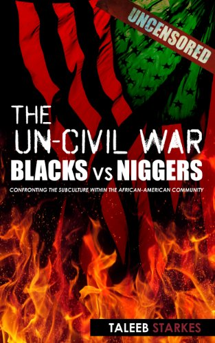 The Un-Civil War: BLACKS vs NIGGERS: Confronting the Subculture Within the African-American Community Paperback – May 4, 2013 by Taleeb Starkes