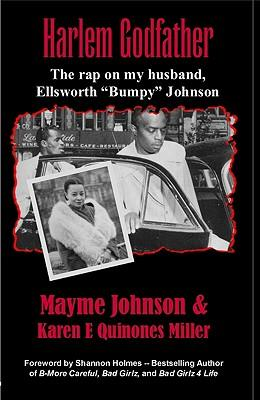 "Book Review: Harlem Godfather: The Rap On My Husband, Ellsworth ""Bumpy"" Johnson  Click for a larger image of Harlem Godfather: The Rap On My Husband, Ellsworth ""Bumpy"" Johnson by Mayme Johnson and Karen E. Quinones Miller"