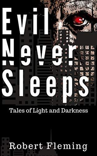 Evil Never Sleeps: Tales of Light and Darkness by Robert Fleming