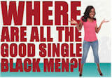 Where are all the good single black men?
